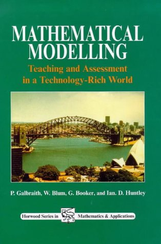 Mathematical Modelling: Teaching and Assessment in a Technology Rich World (Horwood Series in Mathematics & Applications)