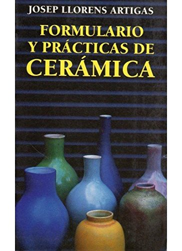 FORMULARIO Y PRACTICAS DE CERAMICA (TECNOLOGÍA-CERÁMICA) por JOSEP LLORENS ARTIGAS