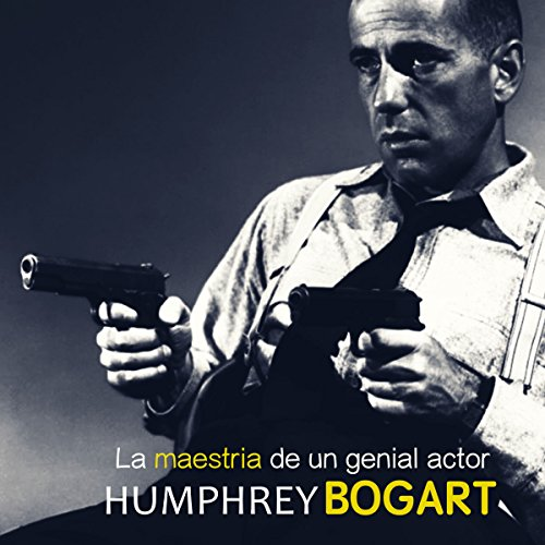 Humphrey Bogart: La maestría de un genial actor [Humphrey Bogart: The Expertise of a Brilliant Actor]  Audiolibri