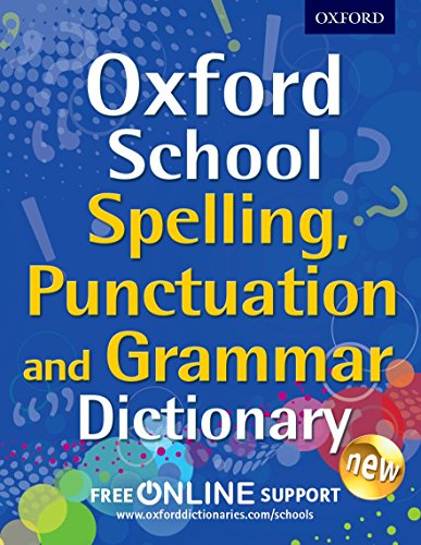 Oxford School Spelling, Punctuation and Grammar Dictionary (Oxford School Dictionaries)
