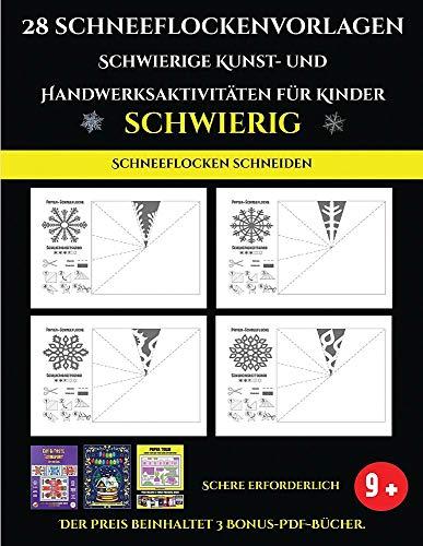 Schneeflocken schneiden 28 Schneeflockenvorlagen - Schwierige Kunst- und Handwerksaktivitäten für Kinder: Kunsthandwerk für Kinder