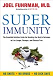 Image de Super Immunity: The Essential Nutrition Guide for Boosting Your Body's Defenses to Live Longer, Stronger, and Disease Free