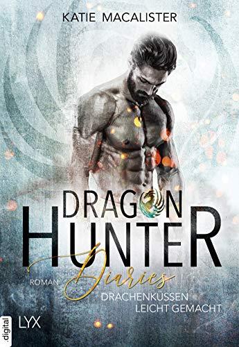 Dragon Hunter Diaries - Drachenküssen leicht gemacht (Dragonhunter-Serie 2) von [MacAlister, Katie]