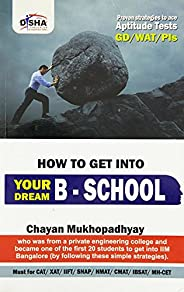 How to Get into Your Dream B School Strategies (Aptitude Test/WAT/GD/PI) to crack CAT/XAT/IIFT/SNAP/NMAT
