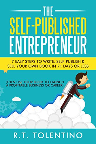 The Self-Published Entrepreneur (21 Day Book): 7 Easy Steps to Write, Self-Publish & Sell Your Own Book in 21 Days or Less (Then Use Your Book to Launch ... Business or Career) (Write, Publish & Sell)