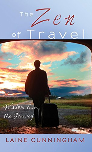 The Zen of Travel: Wisdom from the Journey (Zen for Life, Band 5)
