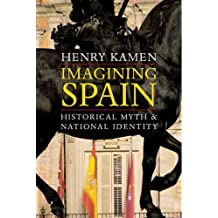 Imagining Spain: Historical Myth and National Identity by Henry Kamen (2008-03-28)