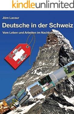 Deutsche in der Schweiz: Vom Leben und Arbeiten im Nachbarland - Geschichten und Tipps