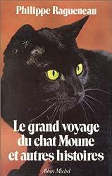 Le Grand voyage du chat Moune : Et autres histoires