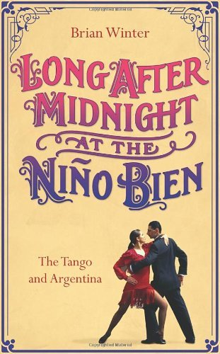 Long After Midnight at the Nino Bien: The Tango and Argentina by BRIAN WINTER (2008-08-01)
