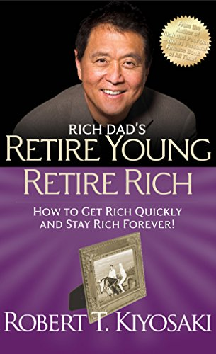 Rich Dad's Retire Young Retire Rich: How to Get Rich Quickly and Stay Rich Forever! por Robert T. Kiyosaki