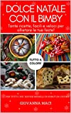 DOLCE NATALE CON IL BIMBY: Tante ricette, facili, veloci e colorate per allietare le tue feste! (Ricette con il Bimby Vol. 1)