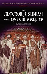 The Emperor Justinian and the Byzantine Empire (Greenwood Guides to Historic Events of the Ancient World)