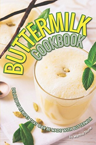 Buttermilk Cookbook: Delicious Recipes that can Be Made with Buttermilk