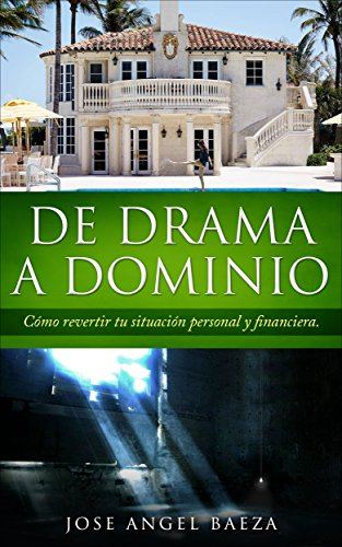 De Drama a Dominio: Cómo revertir tu situación personal y financiera por Jose Angel Baeza