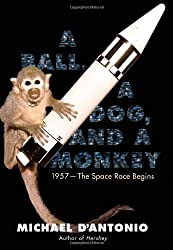 A Ball, a Dog, and a Monkey: 1957 - The Space Race Begins by Michael D'Antonio (2007-09-18)