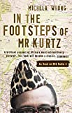 In the Footsteps of Mr Kurtz: Living on the Brink of Disaster in the Congo - Michela Wrong