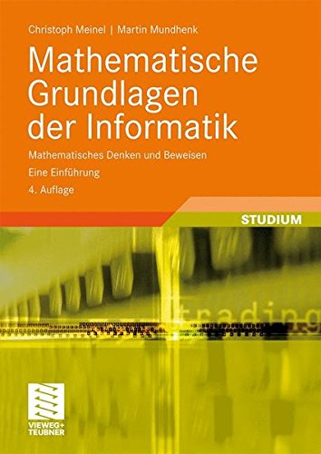 Mathematische Grundlagen der Informatik: Mathematisches Denken und Beweisen. Eine Einführung (XLeitfäden der Informatik)