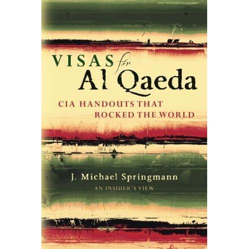 Visas for Al Qaeda: CIA Handouts That Rocked the World: An Insider's View by J. Michael Springmann (2015-02-06)