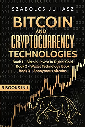 Bitcoin & Cryptocurrency Technologies: Bitcoin: Invest In Digital Gold, Wallet Technology Book, Anonymous Altcoins (Bitcoin and Cryptocurrency Technologies)