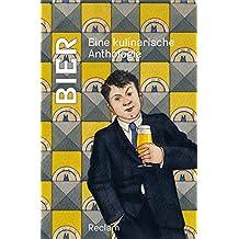 Bier: Eine kulinarische Anthologie