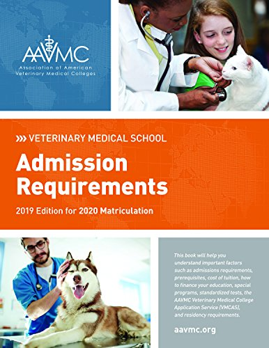 Veterinary Medical School Admission Requirements: 2019 Edition for 2020 Matriculation