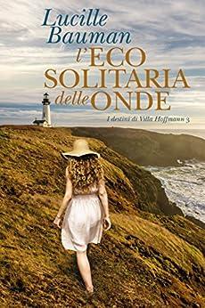 L'eco solitaria delle onde (I destini di Villa Hoffmann Vol. 3) di [Bauman, Lucille]