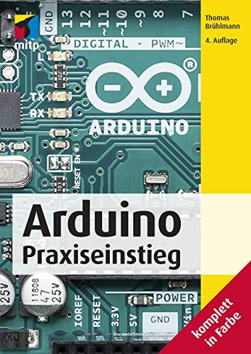Arduino: Praxiseinstieg (mitp Professional) (Elektronik-ingenieur)