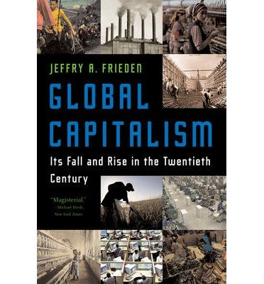 [(Global Capitalism: Its Fall and Rise in the Twentieth Century)] [Author: Jeffry A. Frieden] published on (June, 2007)