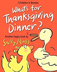 Children's Books: WHAT'S FOR THANKSGIVING DINNER?: (Delightfully Fun, Rhyming Bedtime Story/Picture Book for Beginner Readers About Making Friends and Being Grateful, Ages 2-8) by Sally Huss (2014-11-08)