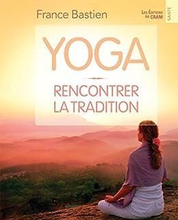 Yoga, rencontrer la tradition par [Bastien, France]