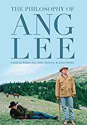 The Philosophy of Ang Lee (The Philosophy of Popular Culture)