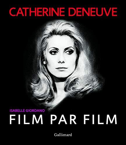 Catherine Deneuve film par film par Isabelle Giordano