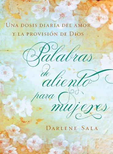 Palabras de aliento para mujeres: Una dosis diaria del amor y la provisión de Dios por Darlene Sala