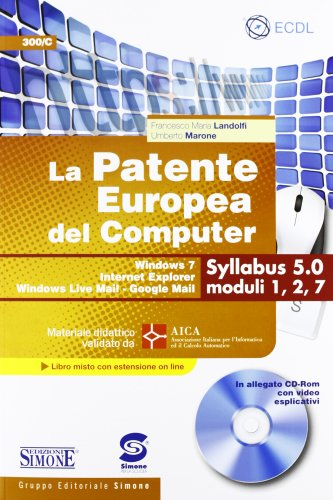 La patente europea del computer. Windows 7, Internet Explorer, Windows Live Mail-Google Mail. Syllabus 5.0 moduli 1, 2, 7. Con CD-ROM