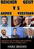 Reicher Geist VS Armer Verstand: Beeinflusst von Bill Gates, Warren Buffett, Jeff Bezos, Amancio Ortega uapor..,