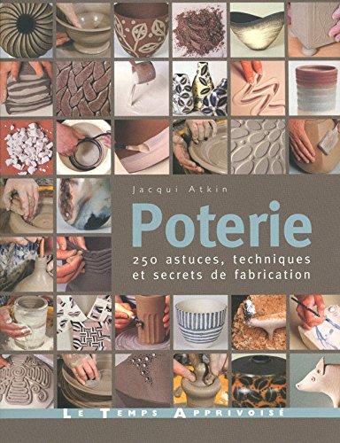 Poterie - 250 astuces, techniques et secrets de fabrication par Jacqui Atkin