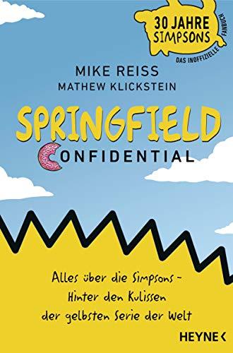 springfield confidential alles ber die simpsons hinter den kulissen der gelbsten serie der welt 30 jahre simpsons das inoffizielle fanbuch german edition