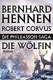 Die Phileasson-Saga - Die Wölfin: Roman - Bernhard Hennen