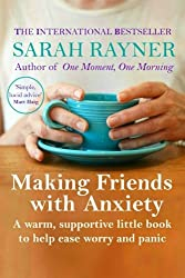 Making Friends With Anxiety A Warm Supportive Little Book To Ease Worry And Panic