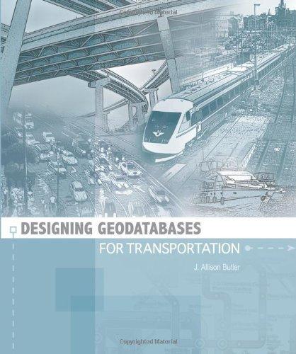 Designing Geodatabases for Transportation by J Allison Butler (2008-08-01)