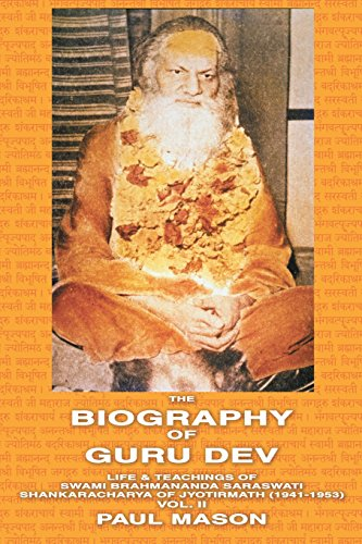 The Biography of Guru Dev: Life & Teachings of Swami Brahmananda Saraswati Shankaracharya of Jyotirmath (1941-1953) Vol. II por Paul Mason