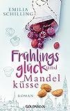Frühlingsglück und Mandelküsse: Roman