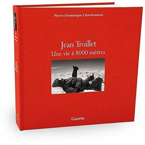 Jean Troillet : Une vie  8000 mtres