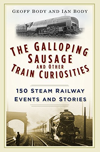 the-galloping-sausage-and-other-train-curiosities-150-steam-railway-events-stories