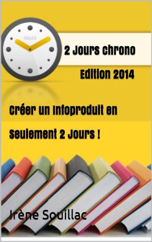 2 Jours chrono               Edition 2014   Créer un Infoproduit en  Seulement 2 Jours !