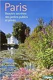 Paris beautés secretes des jardins publics et privés (Ancien prix Editeur 39,90 Euros)