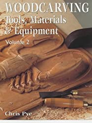 Woodcarving: Tools, Materials & Equipment - Volume 2: Tools, Materials and Equipment: v. 2