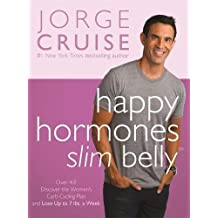 Happy Hormones, Slim Belly: Over 40? Lose 7 Lbs. the First Week, and Then 2 Lbs. Weekly--Guaranteed