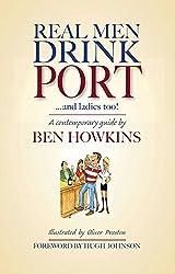 Real Men Drink Port ... and Ladies Do Too! by Ben Howkins (2011-10-01)